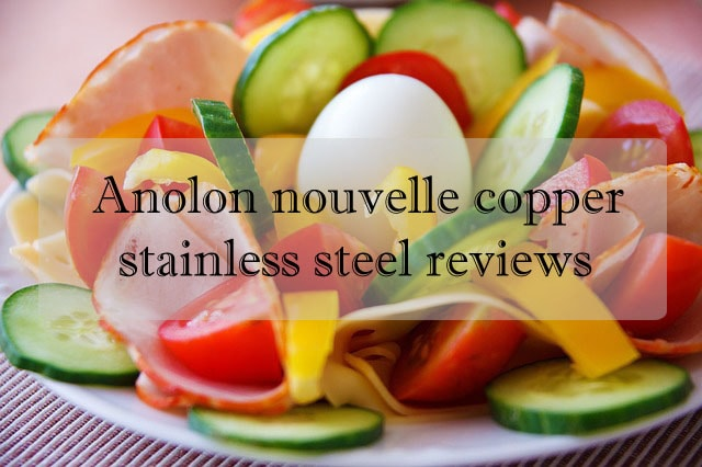 Anolon nouvelle copper stainless steel reviews