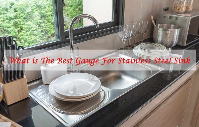 What is The Best Gauge For Stainless Steel Sink